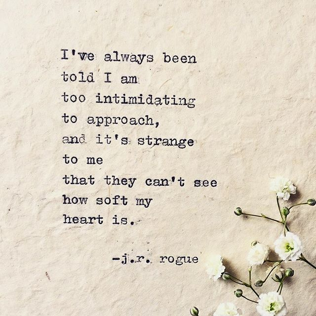 This was you. You intimidated me a bit. You are way smarter than I can imagine and that coupled with how weak i felt made me feel vulnerable in a way i didn't know how to handle.