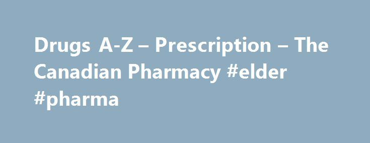 Drugs A-Z – Prescription – The Canadian Pharmacy #elder #pharma http://pharmacy.nef2.com/drugs-a-z-prescription-the-canadian-pharmacy-elder-pharma/  #canadian pharma # The Canadian Pharmacy is licensed by the Manitoba Pharmaceutical Association (IPS License #32588)© 2005 – 2013 The Canadian Pharmacy | Powered by Pharmacywire Be advised that, given the international nature of the practice of International Prescription Service (IPS) pharmacy, there may be limitations in the ability of the…