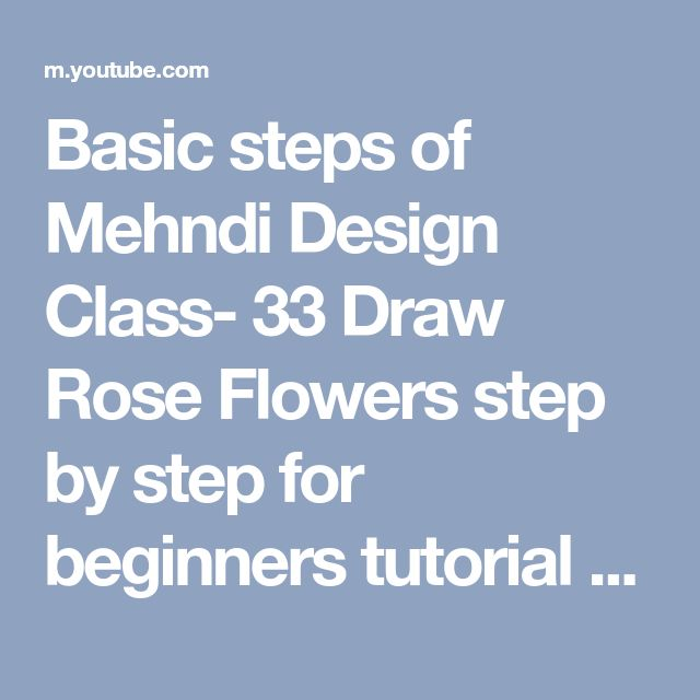 Basic steps of Mehndi Design Class- 33 Draw Rose Flowers step by step for beginners tutorial - YouTube