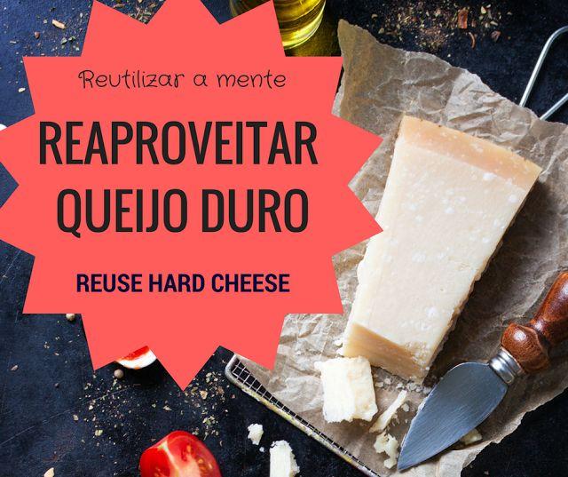 DICA- Reaproveitar Queijo Duro/Restos / HACK- Reuse Hard/Leftover Cheese