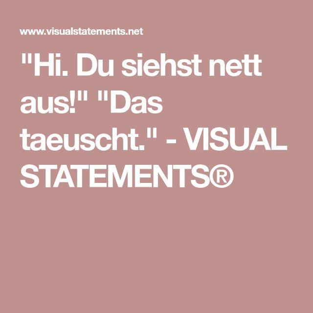 """""""Hi. Du siehst nett aus!"""" """"Das taeuscht."""" - VISUAL STATEMENTS®"""