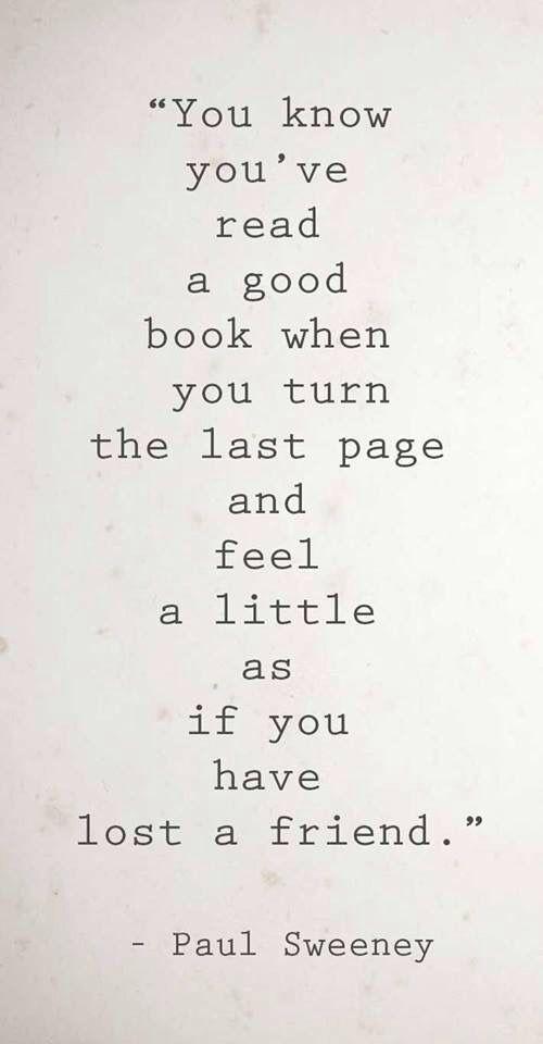 Você sabe. Você leu um bom livro, quando você vira a última página e sente um pouco como se você tivesse deixado um amigo.