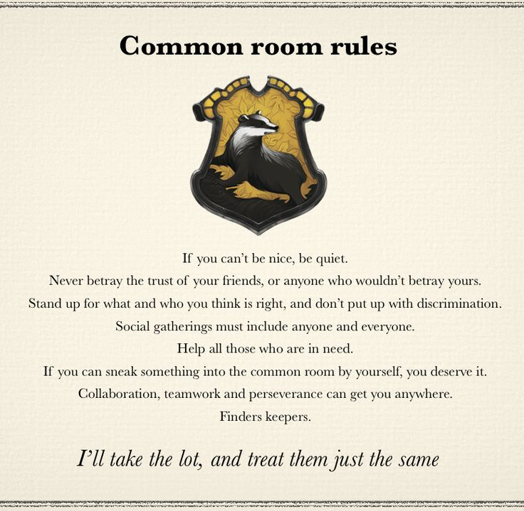 """Hufflepuff common room rules. """"If you can sneak it into the common room by yourself, you deserve it."""""""