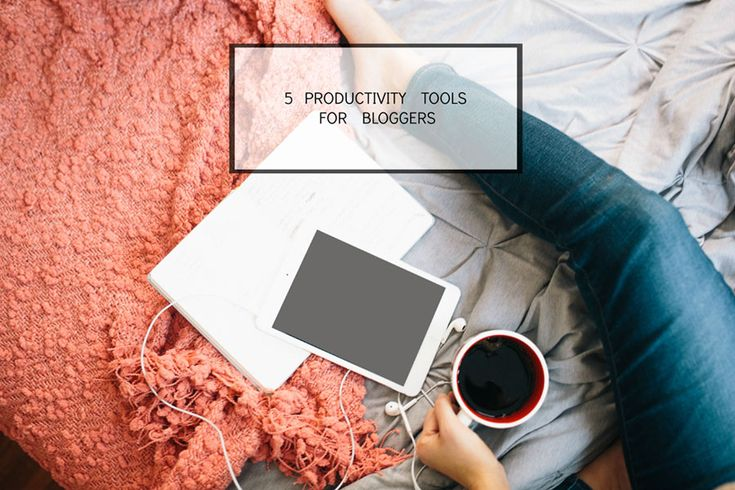5 Productivity Tools for Bloggers - hellorigby! lifestyle blog
