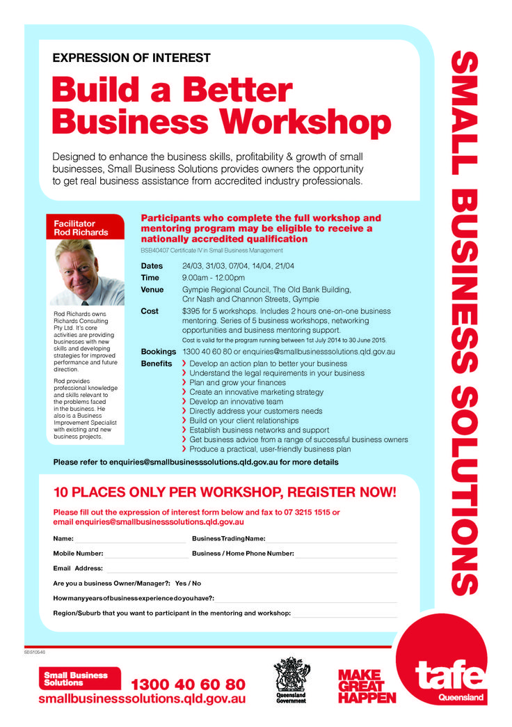 Build a Better Business Workshop Designed to enhance the business skills, profitability & growth of small businesses, Small Business Solutions provides owners the opportunity to get real business assistance from accredited industry professionals.
