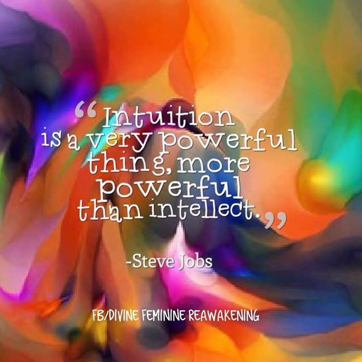 """★ """"Intuition is a very powerful thing, more powerful than intellect."""" ~~Steve Jobs ★"""