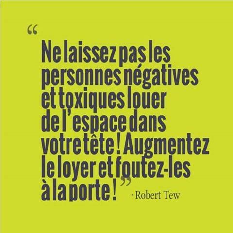 """""""Don't let negative and toxic people rent space in your head. Raise the rent and kick them out!"""". Robert Tew"""