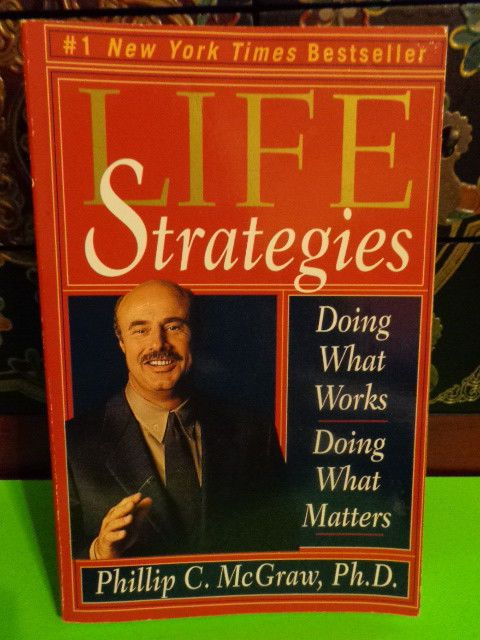 Life Strategies : Doing What Works, Doing What Matters by Phillip McGraw...
