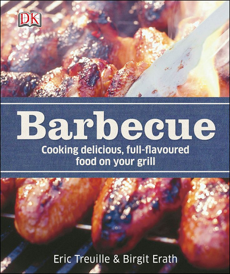 Barbecue By Eric Treuille and Birgit Erath. 150 tasty meals include cardamom chicken tikka, prawns with salsa fresca, and chargrilled pineapple with rum glaze.    http://www.dk.co.uk/nf/Book/BookDisplay/0,,9781409352716,00.html