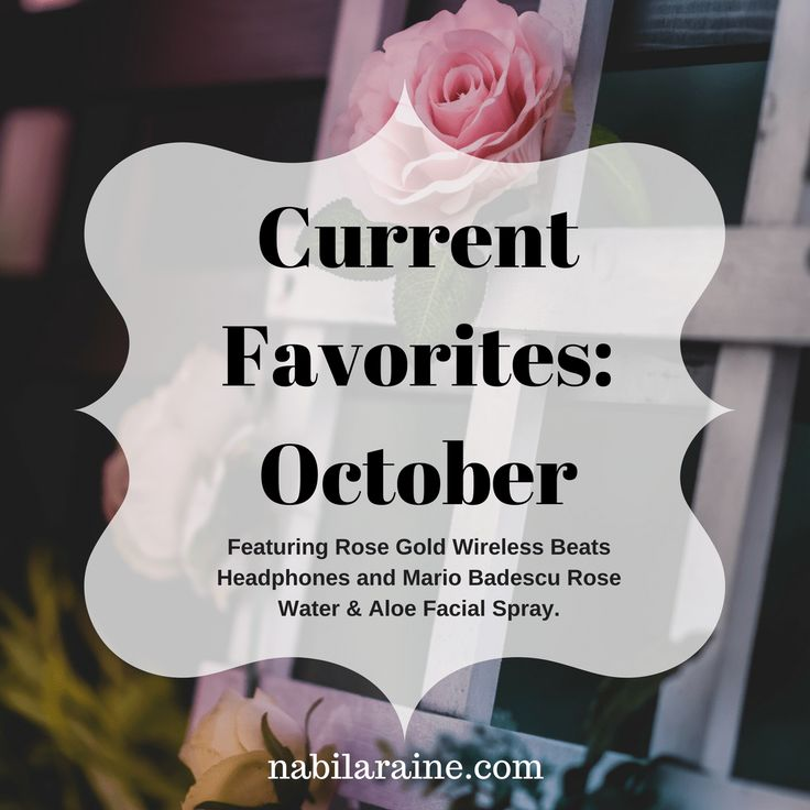 October Current Favorites: featuring Rose Gold Beats Headphones and Mario Badescu Rose Water and Aloe Spray.