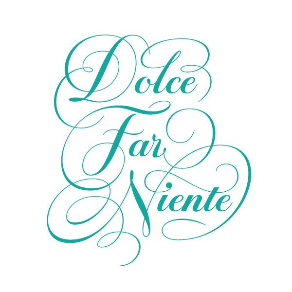 "Lettering for the Italian phrase ""dolce far niente"" which means ""the sweetness of doing nothing""."