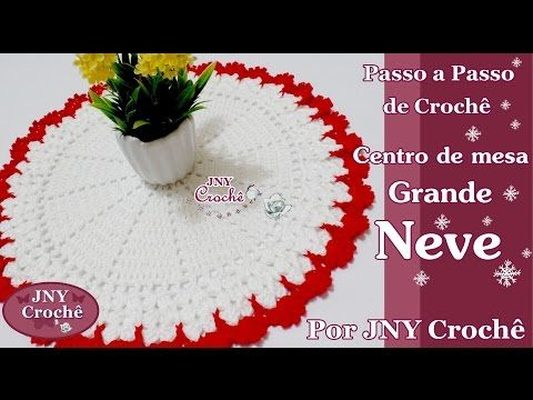 Centro de mesa de crochê Neve Grande por JNY Crochê - YouTube