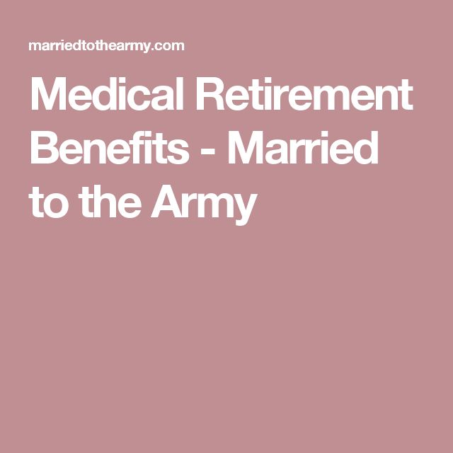 Medical Retirement Benefits - Married to the Army