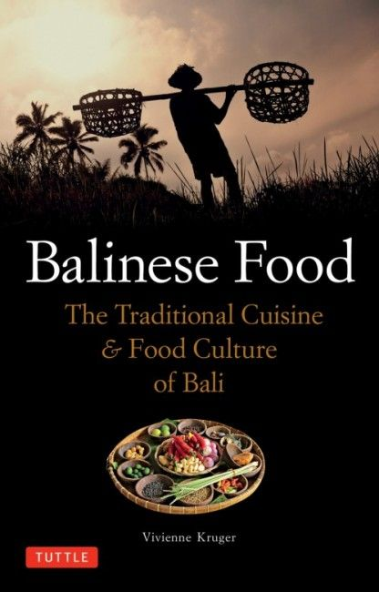 Balinese Food The Traditional Cuisine & Food Culture of Bali  By: Vivienne Kruger