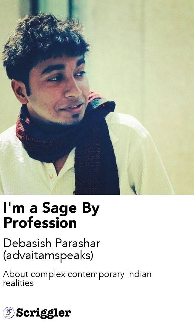 I'm a Sage By Profession by Debasish Parashar (advaitamspeaks) https://scriggler.com/detailPost/poetry/36923