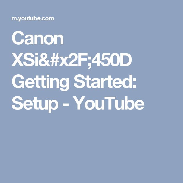 Canon XSi/450D Getting Started: Setup - YouTube