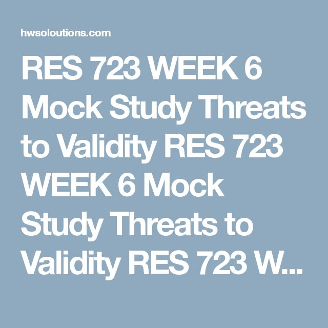 RES 723 WEEK 6 Mock Study Threats to Validity RES 723 WEEK 6 Mock Study Threats to Validity RES 723 WEEK 6 Mock Study Threats to Validity Discussthe threats to internal validity and external validity as they apply to quantitative research and the particulars of the mock study.  Addresshow you might minimize their effects.  Submityour assignment as a Microsoft®Word document.  Clickthe Assignment Files tab to submit your assignment.  V111317  RES 723 WEEK 6 Mock Study Threats to Validity…