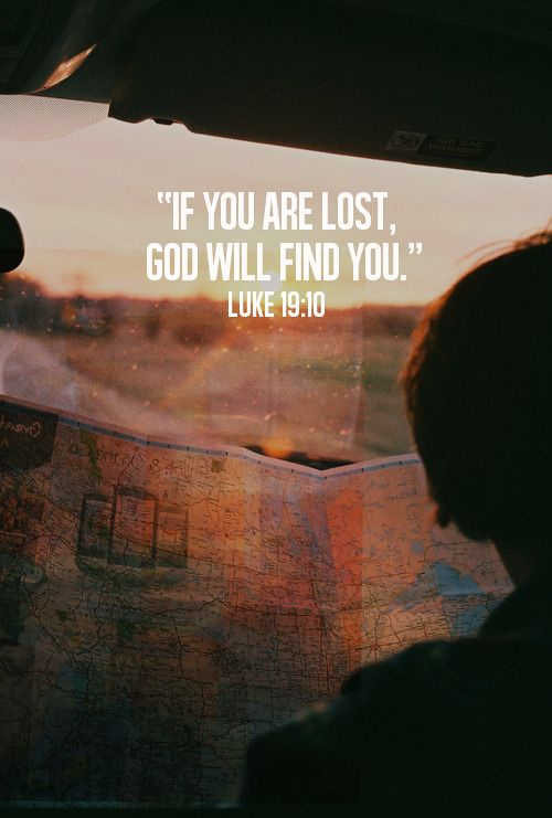 If you are lost, God will find you. Luke 19 10