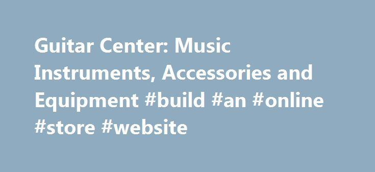 Guitar Center: Music Instruments, Accessories and Equipment #build #an #online #store #website http://louisville.remmont.com/guitar-center-music-instruments-accessories-and-equipment-build-an-online-store-website/  # About Guitar Center Guitar Center is home to the worlds largest selection of popular guitars, basses, amplifiers, keyboards, workstations, drums, percussion, microphones, PA systems. DJ equipment, stage lighting, recording software, studio gear and more. Backed by over 260…