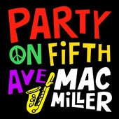 Party On Fifth Ave. – Single – Mac Miller - Coming on the scene with a throwback style that betrayed his years, Pittsburgh-based rapper Mac Miller had just turned 18 when he spent 2010 making his name through mixtapes and video sharing websites.