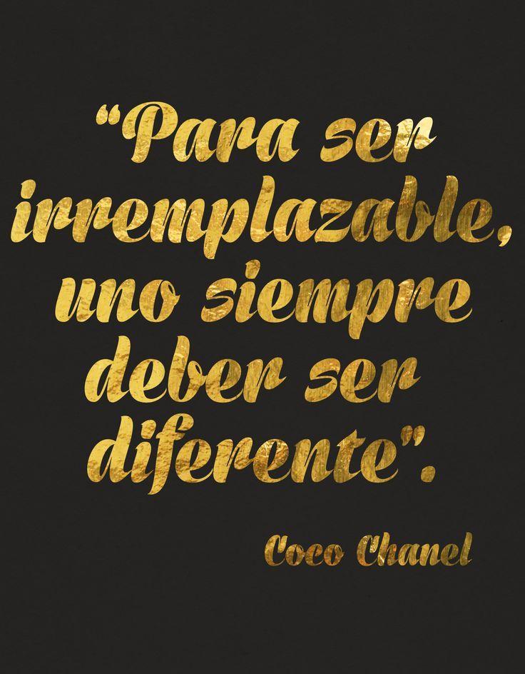 Frase para el éxito. Para ser irremplazable, uno siempre debe ser diferente. Coco Chanel.