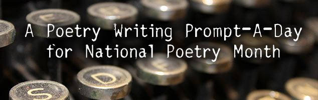 A Poetry Writing Prompt-A-Day: Submit poetry a writing prompt to Poetry Super Highway. We'll publish one a day on our website during April, National Poetry Month!