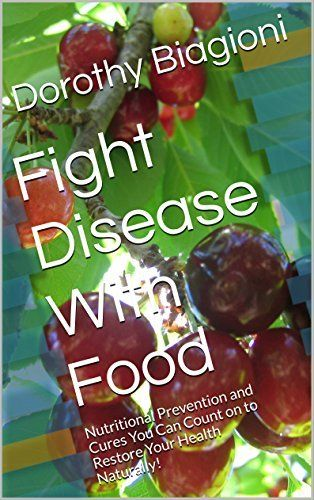 Fight Disease With Food: Nutritional Prevention and Cures You Can Count on to Restore Your Health Naturally!, http://www.amazon.com/dp/B019180K2E/ref=cm_sw_r_pi_awdm_p8Bzwb04NGBH0