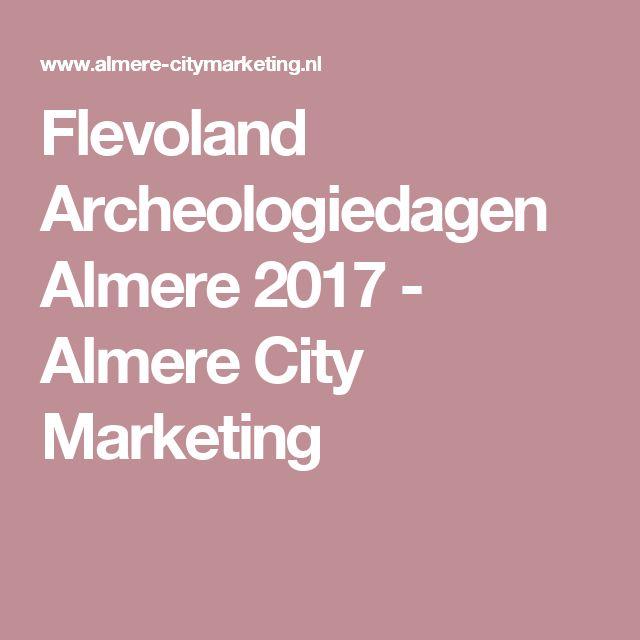 Flevoland Archeologiedagen Almere 2017 - Almere City Marketing