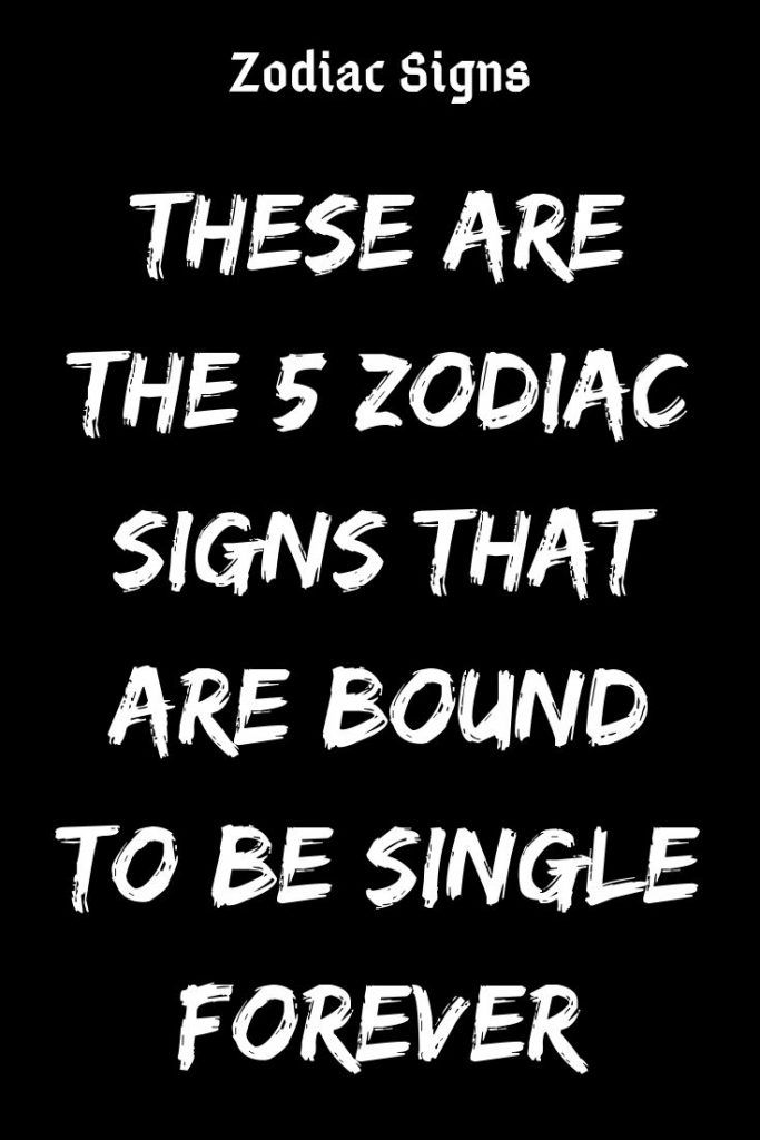 These Are the 5 Zodiac Signs That Are Bound to Be SINGLE Forever