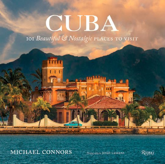 "We had previously posted on this book as ""forthcoming."" I am happy to announce that the book is now available: CUBA: 101 Beautiful and Nostalgic Places to Visit (Rizzoli New York) by Michael Connor…"