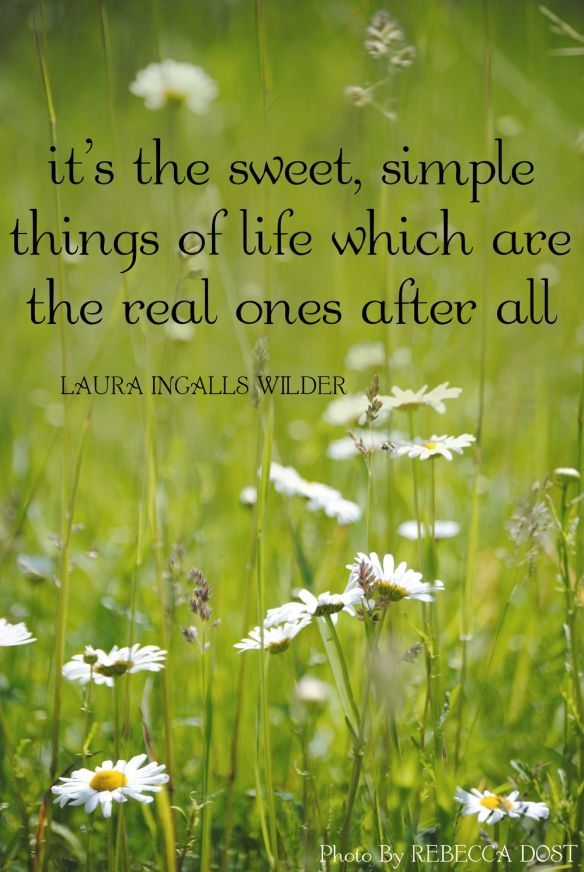 It's the sweet,  simple things of LIFE which are the real ones after all