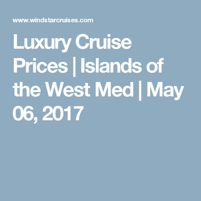 Luxury Cruise Prices | Islands of the West Med | May 06, 2017