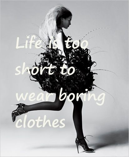 Life is too short to wear boring clothes.