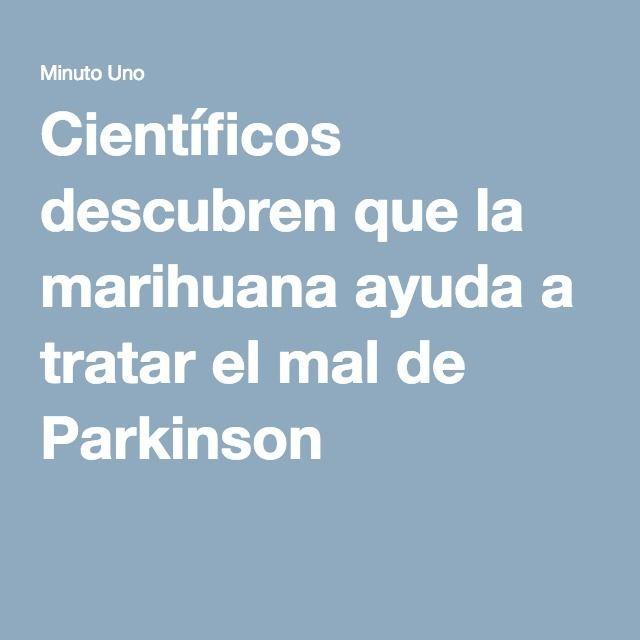 Científicos descubren que la marihuana ayuda a tratar el mal de Parkinson