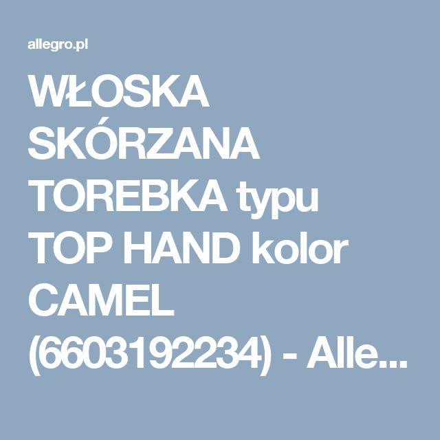 WŁOSKA SKÓRZANA TOREBKA typu TOP HAND kolor CAMEL (6603192234) - Allegro.pl - Więcej niż aukcje.