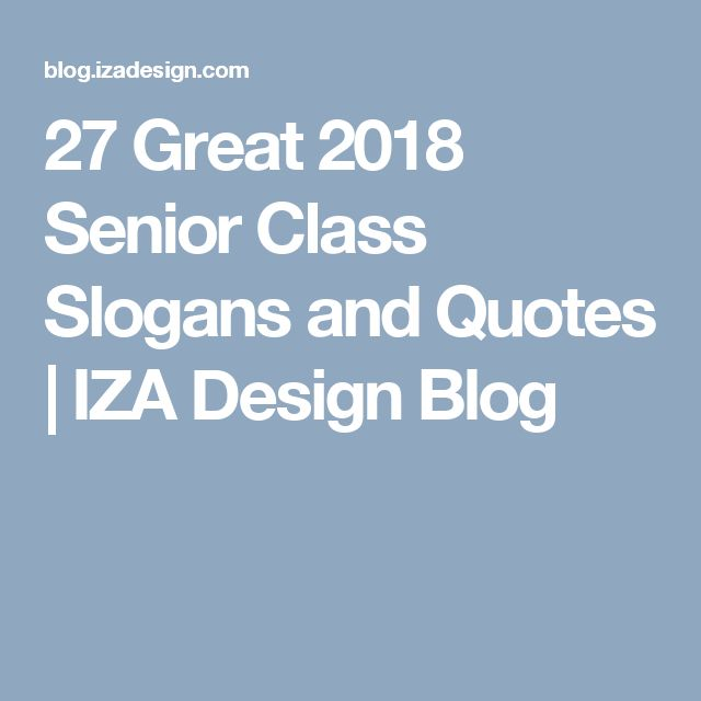 27 Great 2018 Senior Class Slogans and Quotes | IZA Design Blog