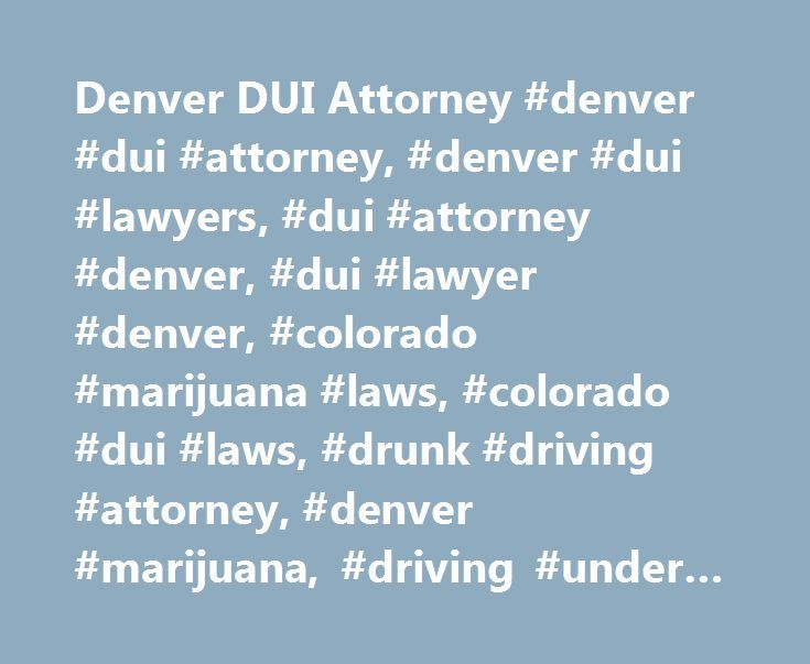 "Denver DUI Attorney #denver #dui #attorney, #denver #dui #lawyers, #dui #attorney #denver, #dui #lawyer #denver, #colorado #marijuana #laws, #colorado #dui #laws, #drunk #driving #attorney, #denver #marijuana, #driving #under #the #influence http://texas.nef2.com/denver-dui-attorney-denver-dui-attorney-denver-dui-lawyers-dui-attorney-denver-dui-lawyer-denver-colorado-marijuana-laws-colorado-dui-laws-drunk-driving-attorney-denver-m/  # Denver DUI Defense Lawyer ""I didn't think I had a chance…"