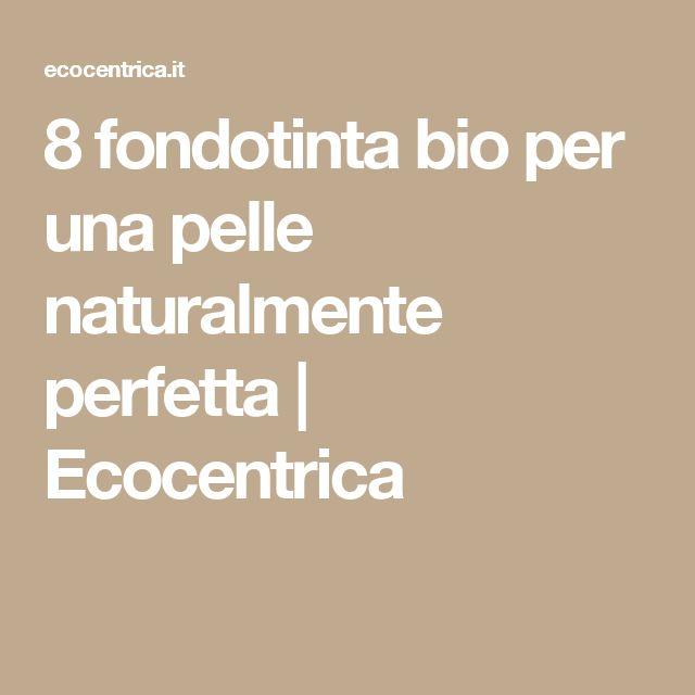 8 fondotinta bio per una pelle naturalmente perfetta | Ecocentrica