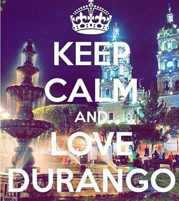 Keep Calm & Love Durango, Mexico♥♥♥