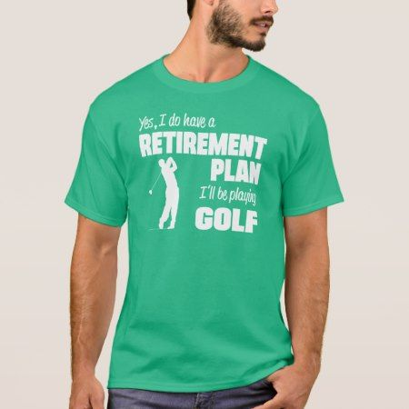 Retirement Plan I'll be playing Golf T-Shirt - tap to personalize and get yours