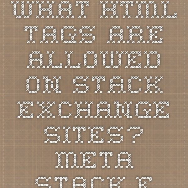 What HTML tags are allowed on Stack Exchange sites? - Meta Stack Exchange