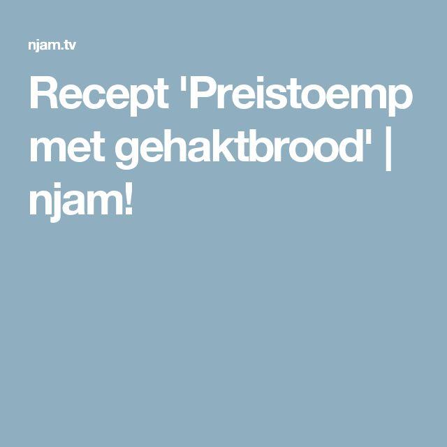 Recept 'Preistoemp met gehaktbrood'   njam!