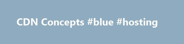 """CDN Concepts #blue #hosting http://vds.remmont.com/cdn-concepts-blue-hosting/  #cdn hosting # Edit This Article CDN Concepts Last updated on: 2016-06-02 Authored by: Rackspace Support The Wikipedia entry for CDN states: """"A content delivery network or content distribution network (CDN) is a large distributed system of servers deployed in multiple data centers across the Internet. The goal of a CDN is to serve content […]"""