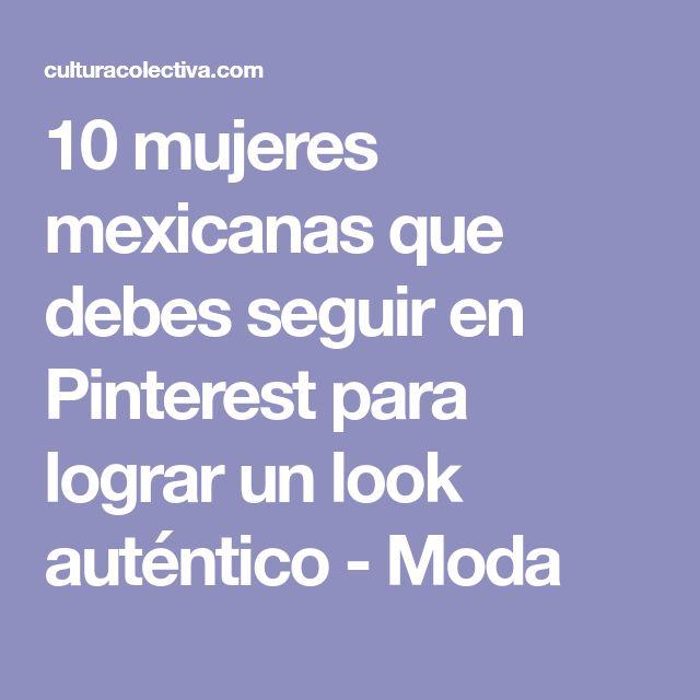 10 mujeres mexicanas que debes seguir en Pinterest para lograr un look auténtico - Moda