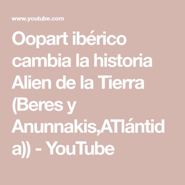 Oopart ibérico cambia la historia Alien de la Tierra (Beres y Anunnakis,ATlántida)) - YouTube