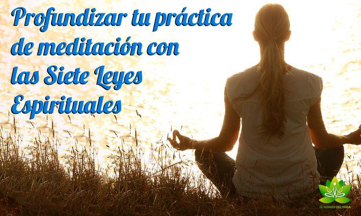 Profundizar tu práctica de meditación con las Siete Leyes Espirituales