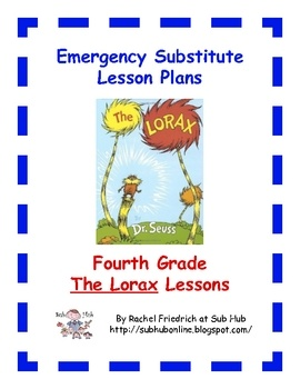 Sub Hub's set of lesson plans intended for use as emergency substitute teacher plans written on a fourth grade level based on The Lorax. It include...