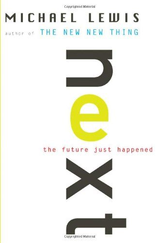 Next: The Future Just Happened by Michael Lewis
