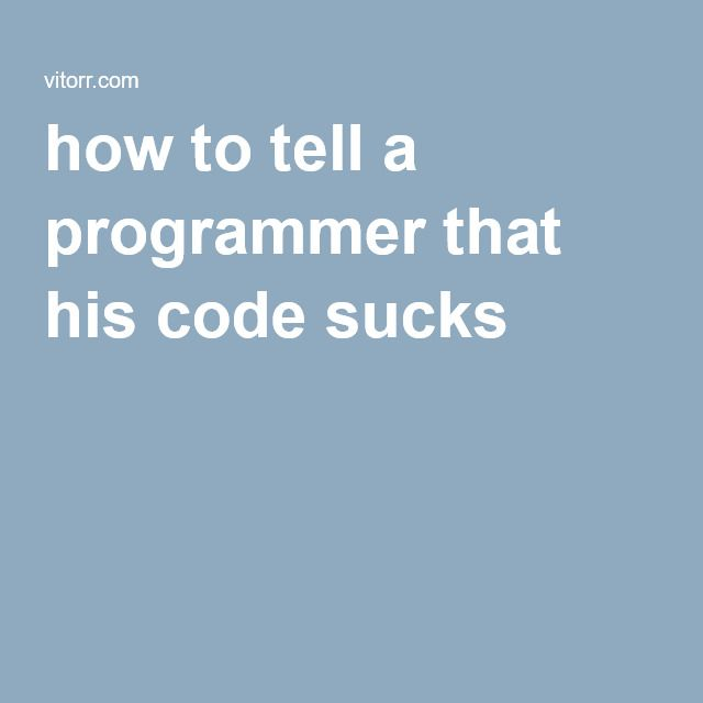 how to tell a programmer that his code sucks