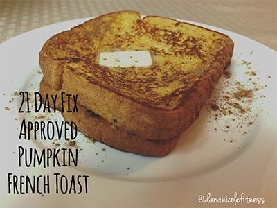 21 Day Fix Approved Pumpkin French Toast - Dana Nicole Fitness